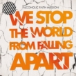 We Stop The World From Falling Apart