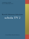Commmons Schola: Live On Television Vol.2 Ryuichi Sakamoto Selections: Schola Tv