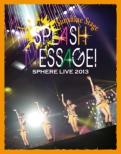 Sphere Live 2013 SPLASH MESSAGE!-Sunshine Stage-LIVE Blu-ray
