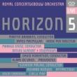 Horizon 5 : Van Nevel / Brabbins / M.Stenz / D.Robertson / Malkki / Concertgebouw Orchestra (Hybrid)