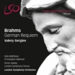 Ein Deutsches Requiem : Gergiev / London Symphony Orchestra & Choir, S.Matthews, Maltman (Hybrid)