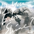 Do You Ever Shine [First Press Limited Edition](CD+DVD)