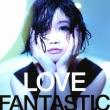 LOVE FANTASTIC (+DVD)