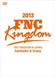 FNC KINGDOM IN JAPAN �`Fantastic & Crazy�`