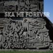 SKA ME FOREVER (CD+DVD)