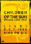 CHILDREN OF THE SUN LIVE! D.C.T.1998 SING OR DIE