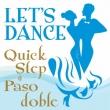 Let`s Dance<quick/Paso Doble>