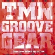 TMN GROOVE GEAR 1984-1994 SOUND SELECTION