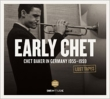 Early Chet: Chet Baker In Germany 1955-1959 Lost Tapes