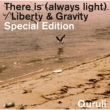 There is (alwys light)/ Liberty&Gravity Special Edition