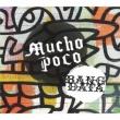 Mucho Poco
