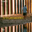 Alma Brasileira -Chamber Works : F.Halasz(G)D.Halasz(P)Wen-Sinn Yang(Vc)(Hybrid)