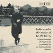 Ballet Etudes: The Music Komeda