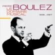Pierre Boulez: Le Domaine Musical