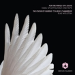 For the Wings of a Dove -Music of Supplication & Hope : Wollston / Queens' College Choir