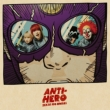 ANTI-HERO [First Press Limited Edition B] (+DVD)(TOKYO FANTASY2014 @ Fujikyu Highland? Selected Live DVD)