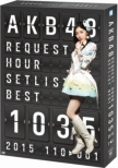 Akb48 Request Hour Set List Best 1035 2015(110-1ver.)Special Box