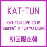 KAT-TUN LIVE 2015 -quarter- in TOKYO DOME [First Press Limited Edition] / KAT-TUN
