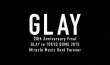 20th Anniversary Final GLAY in TOKYO DOME 2015 Miracle Music Hunt Forever 【Blu-ray限定-PREMIUM BOX-】