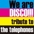 We are DISCO!!! �`tribute to the telephones�`�y�������Ձz