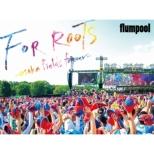 Flumpool Manatsu No Yagai Live 2015 [for Roots] -Osaka Fields Forever-