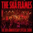 The Ska Flames 30th Anniversary Live