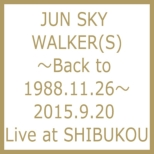 JUN SKY WALKER(S)〜Back to 1988.11.26〜2015.9.20 Live at SHIBUKOU