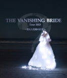 The Vanishing Bride Tour 2015 -Kieta Hanayome No Yukue-