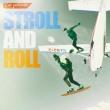 STROLL AND ROLL 【初回限定生産盤 (CD+DVD)】
