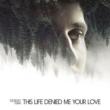 This Life Denied Me Your Love (White Vinyl)