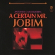 A Certain Mr.Jobim