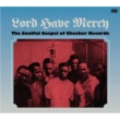 Lord Have Mercy Soulful Gospel Of Checker Records
