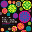 BEST OF THE THREE VIOLINISTS III
