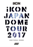 iKON JAPAN DOME TOUR 2017 ADDITIONAL SHOWS 【初回生産限定盤】 (3DVD+2CD)