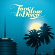 Too Slow To Disco Brasil (Compiled By Ed Motta)