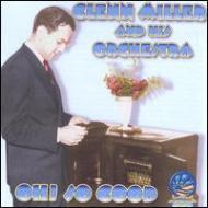 Glenn Miller/Oh So Good - Rarities 1939-1943