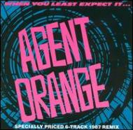 Agent Orange/When You Least Expect It