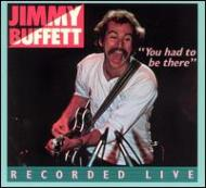 Jimmy Buffett/You Had To Be There