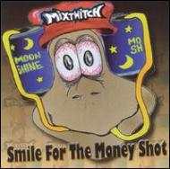 Mixtwitch/Smile For The Money Shot