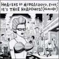 Heavens To Murgatroyd...thee Headcoats