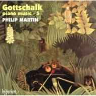 ゴットシャルク:ピアノ作品集 第5巻 フィリップ・マーティン(p)