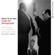 There Is No Eye -Music For Photographs