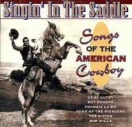 Singin In The Saddle -Songs Of The American Cowboy