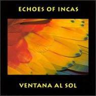 Echoes Of Incas -Ventana Alsol