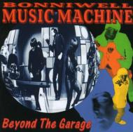 Beyond The Garage -Bonniwellmusic Machine