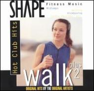 Walk Plus 2 : Hot Club Hits -shape Fitness Music