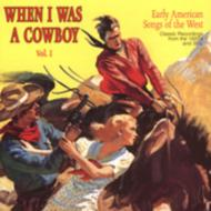 When I Was A Cowboy Vol.1 -Early American Songs Of The West