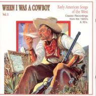 When I Was A Cowboy Vol.2 -Early American Songs Of The West