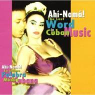 Ahi Nama -The Last Word In Cuban Music