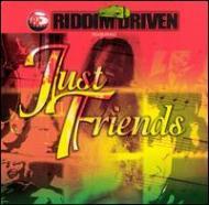 Just Friends -Riddim Driven